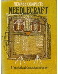Newnes complete Needlecraft - A Practical and Comprehensive Guide