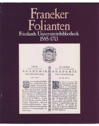 Franeker Folianten Frieslands Universiteitsbibliothek 1583-1713